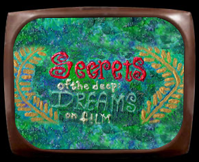Secrets of the Deep Dreams on Film